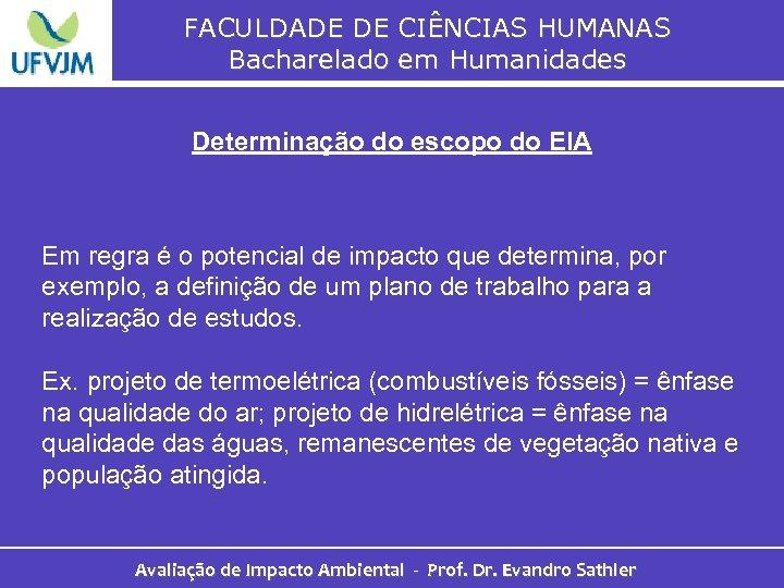 FACULDADE DE CIÊNCIAS HUMANAS Bacharelado em Humanidades Determinação do escopo do EIA Em regra