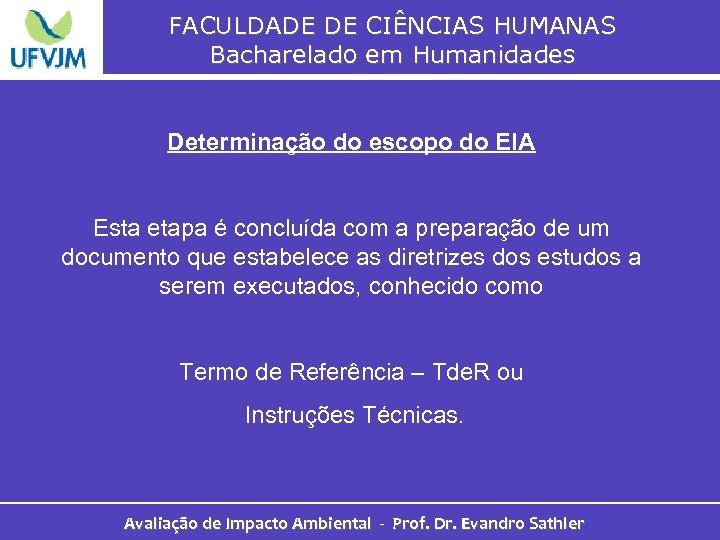 FACULDADE DE CIÊNCIAS HUMANAS Bacharelado em Humanidades Determinação do escopo do EIA Esta etapa
