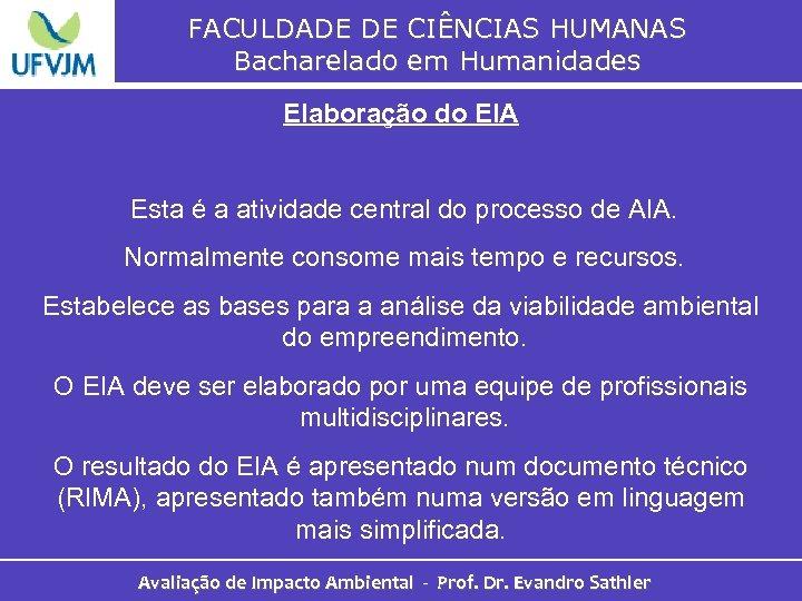 FACULDADE DE CIÊNCIAS HUMANAS Bacharelado em Humanidades Elaboração do EIA Esta é a atividade