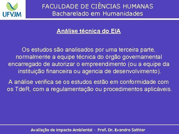 FACULDADE DE CIÊNCIAS HUMANAS Bacharelado em Humanidades Análise técnica do EIA Os estudos são