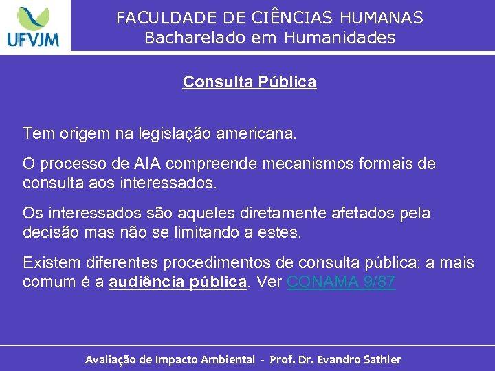 FACULDADE DE CIÊNCIAS HUMANAS Bacharelado em Humanidades Consulta Pública Tem origem na legislação americana.