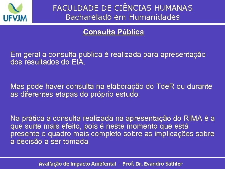 FACULDADE DE CIÊNCIAS HUMANAS Bacharelado em Humanidades Consulta Pública Em geral a consulta pública
