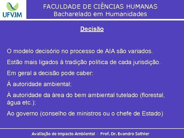 FACULDADE DE CIÊNCIAS HUMANAS Bacharelado em Humanidades Decisão O modelo decisório no processo de
