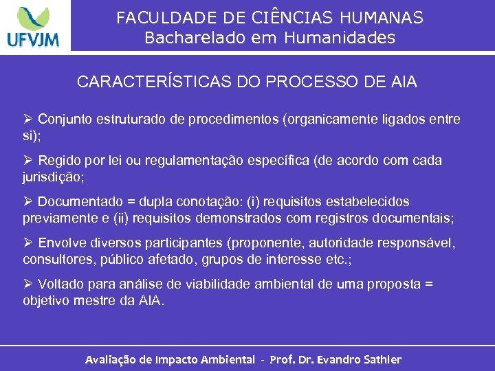 FACULDADE DE CIÊNCIAS HUMANAS Bacharelado em Humanidades CARACTERÍSTICAS DO PROCESSO DE AIA Ø Conjunto
