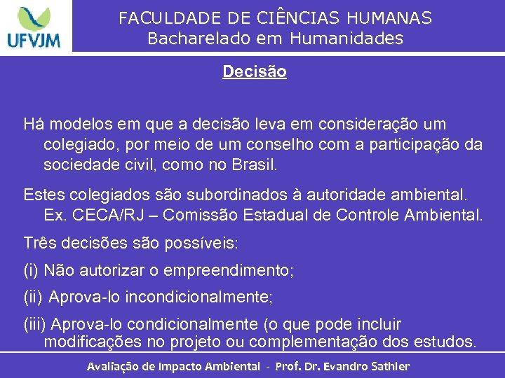FACULDADE DE CIÊNCIAS HUMANAS Bacharelado em Humanidades Decisão Há modelos em que a decisão