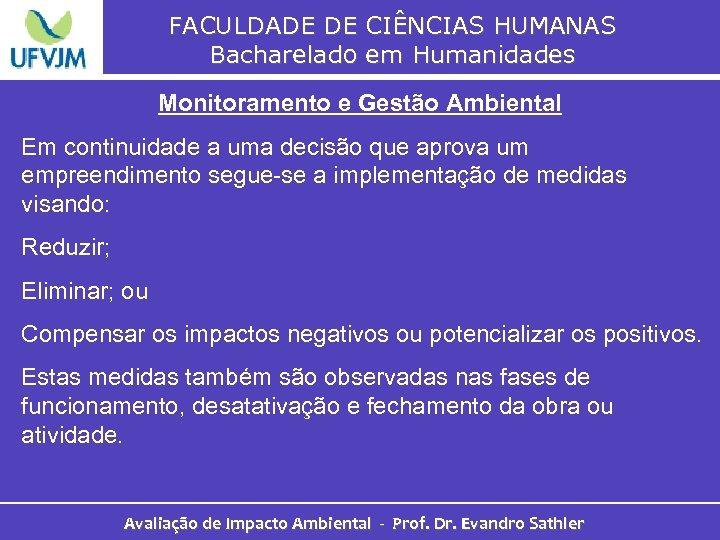 FACULDADE DE CIÊNCIAS HUMANAS Bacharelado em Humanidades Monitoramento e Gestão Ambiental Em continuidade a