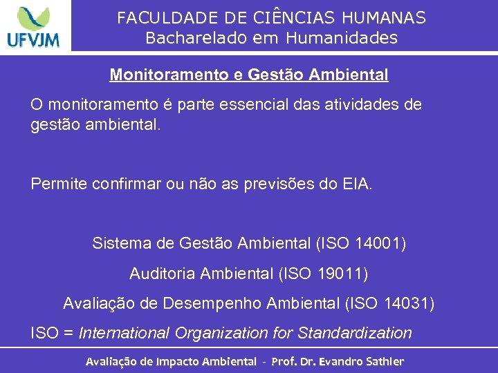 FACULDADE DE CIÊNCIAS HUMANAS Bacharelado em Humanidades Monitoramento e Gestão Ambiental O monitoramento é
