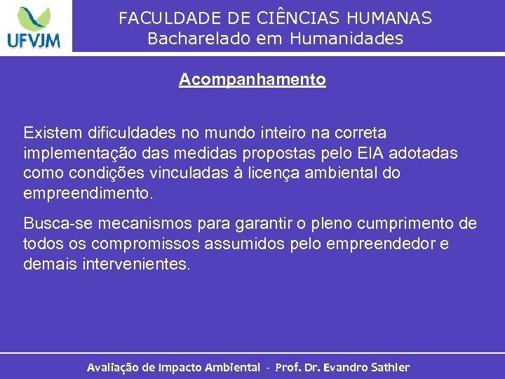FACULDADE DE CIÊNCIAS HUMANAS Bacharelado em Humanidades Acompanhamento Existem dificuldades no mundo inteiro na