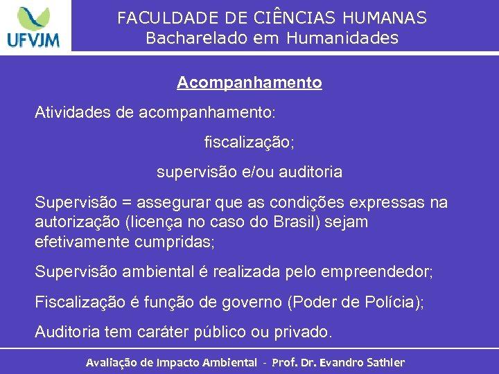 FACULDADE DE CIÊNCIAS HUMANAS Bacharelado em Humanidades Acompanhamento Atividades de acompanhamento: fiscalização; supervisão e/ou