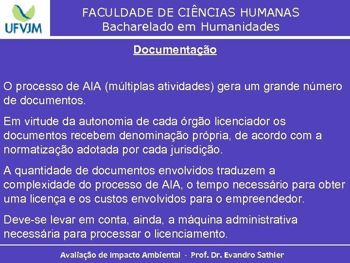 FACULDADE DE CIÊNCIAS HUMANAS Bacharelado em Humanidades Documentação O processo de AIA (múltiplas atividades)