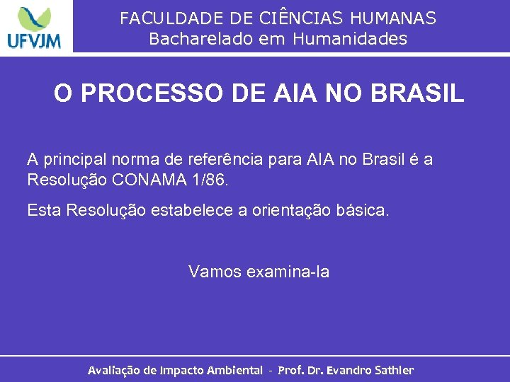 FACULDADE DE CIÊNCIAS HUMANAS Bacharelado em Humanidades O PROCESSO DE AIA NO BRASIL A