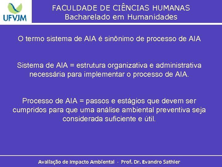 FACULDADE DE CIÊNCIAS HUMANAS Bacharelado em Humanidades O termo sistema de AIA é sinônimo