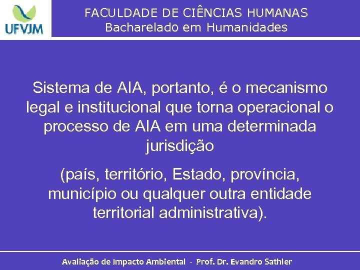 FACULDADE DE CIÊNCIAS HUMANAS Bacharelado em Humanidades Sistema de AIA, portanto, é o mecanismo