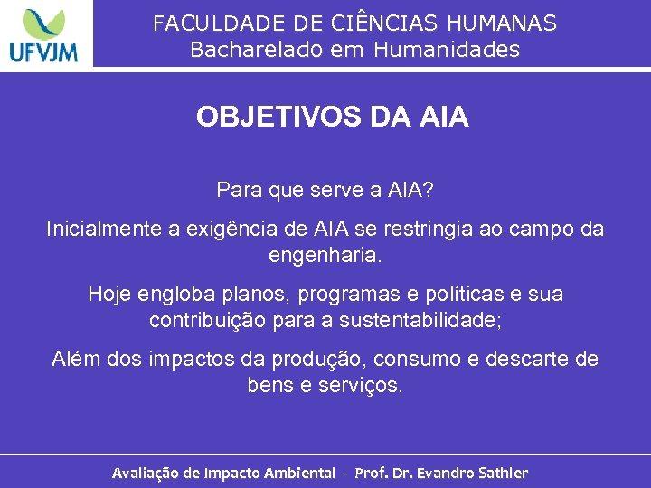 FACULDADE DE CIÊNCIAS HUMANAS Bacharelado em Humanidades OBJETIVOS DA AIA Para que serve a