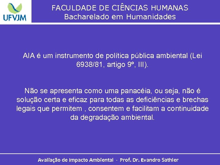 FACULDADE DE CIÊNCIAS HUMANAS Bacharelado em Humanidades AIA é um instrumento de política pública