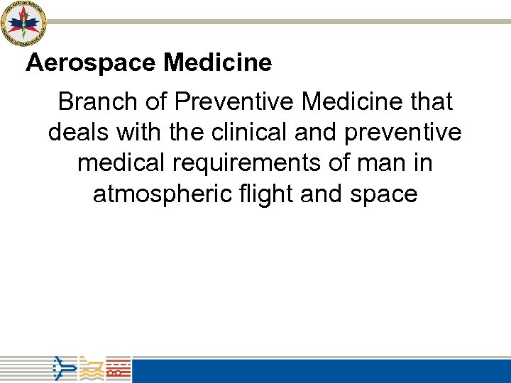 Aerospace Medicine Branch of Preventive Medicine that deals with the clinical and preventive medical