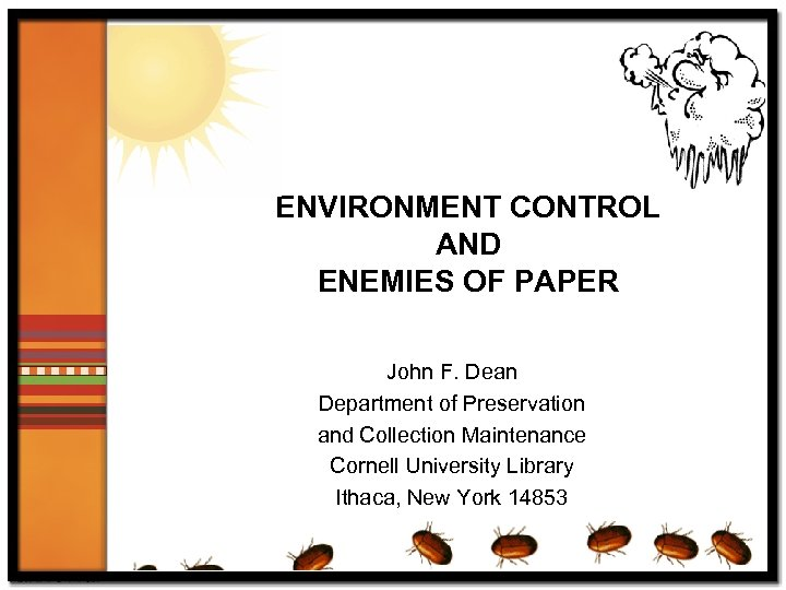 ENVIRONMENT CONTROL AND ENEMIES OF PAPER John F. Dean Department of Preservation and Collection