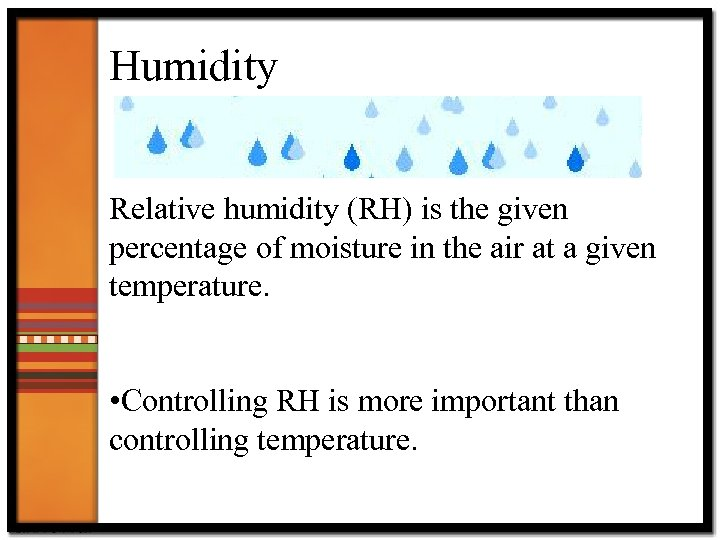 Humidity Relative humidity (RH) is the given percentage of moisture in the air at