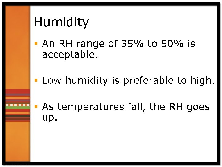 Humidity § An RH range of 35% to 50% is acceptable. § Low humidity