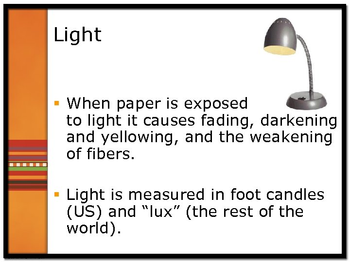 Light § When paper is exposed to light it causes fading, darkening and yellowing,