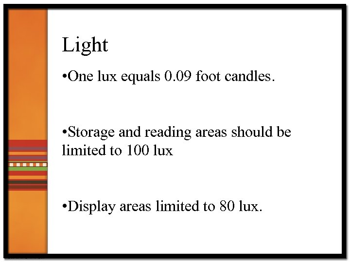 Light • One lux equals 0. 09 foot candles. • Storage and reading areas