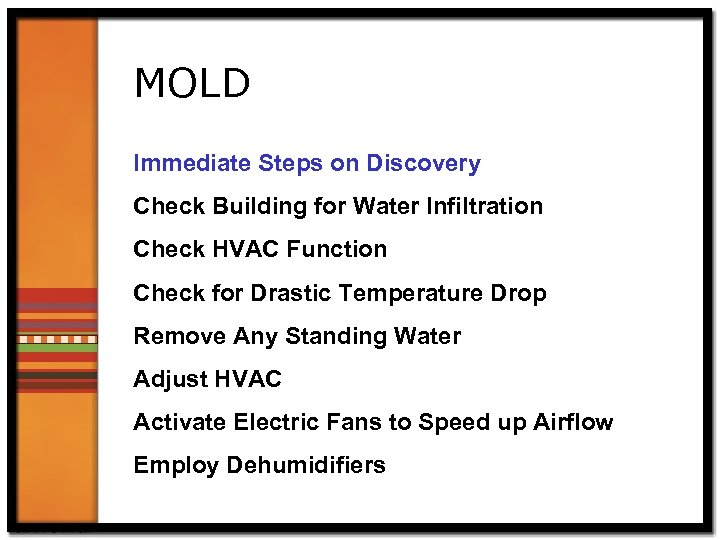 MOLD Immediate Steps on Discovery Check Building for Water Infiltration Check HVAC Function Check