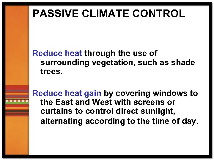 PASSIVE CLIMATE CONTROL Reduce heat through the use of surrounding vegetation, such as shade