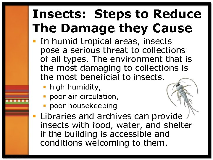 Insects: Steps to Reduce The Damage they Cause § In humid tropical areas, insects