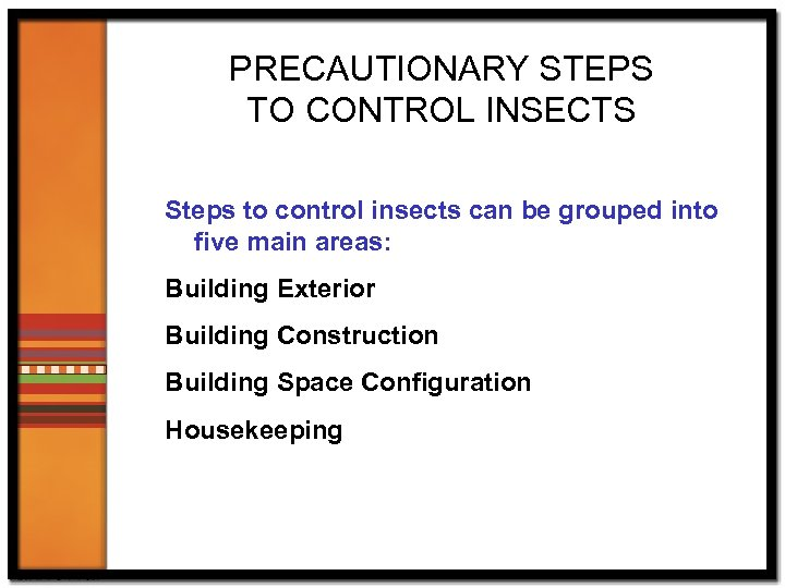 PRECAUTIONARY STEPS TO CONTROL INSECTS Steps to control insects can be grouped into five