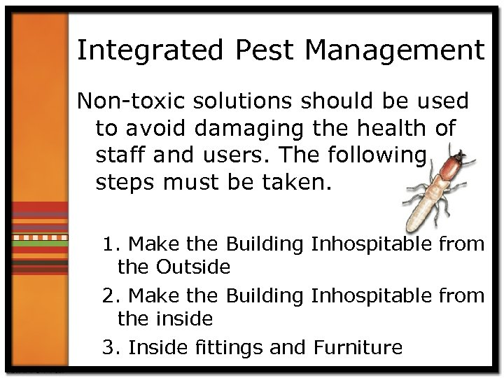 Integrated Pest Management Non-toxic solutions should be used to avoid damaging the health of