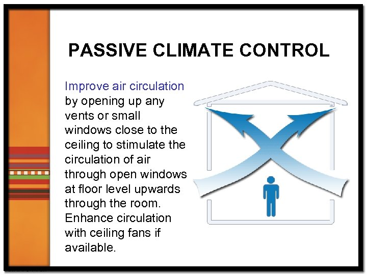 PASSIVE CLIMATE CONTROL Improve air circulation by opening up any vents or small windows