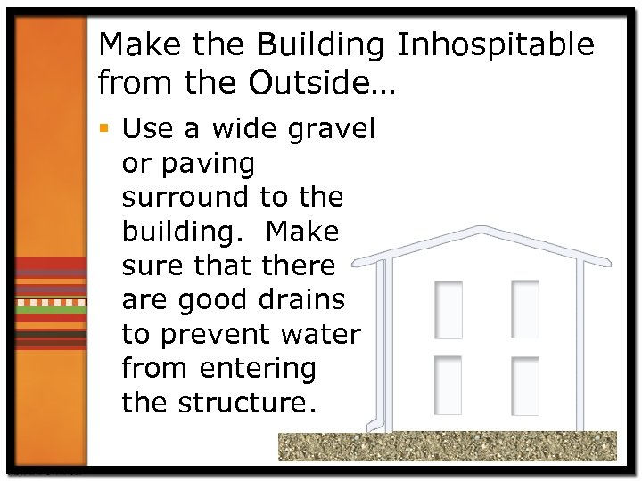 Make the Building Inhospitable from the Outside… § Use a wide gravel or paving