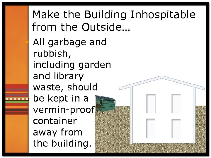 Make the Building Inhospitable from the Outside… § All garbage and rubbish, including garden