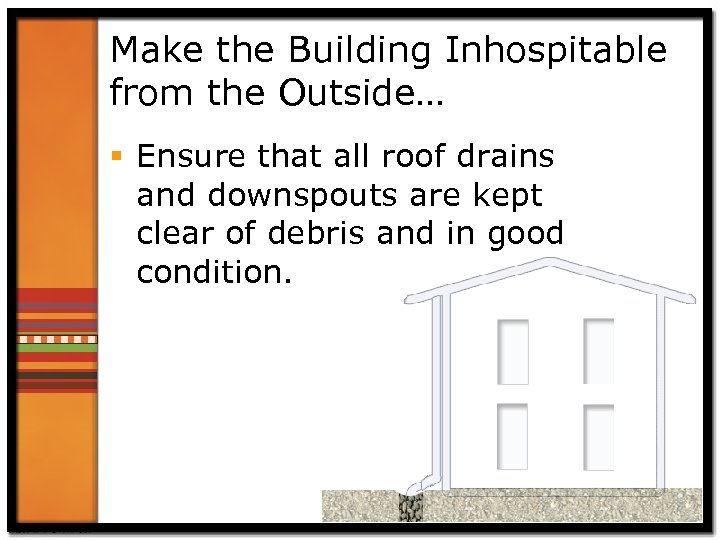 Make the Building Inhospitable from the Outside… § Ensure that all roof drains and