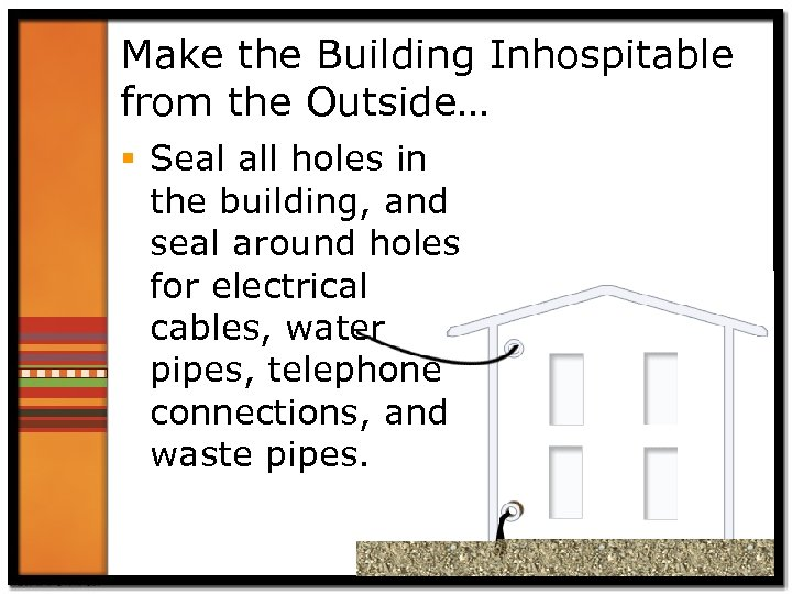 Make the Building Inhospitable from the Outside… § Seal all holes in the building,