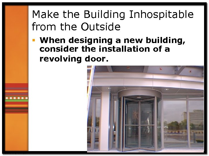 Make the Building Inhospitable from the Outside § When designing a new building, consider