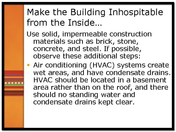 Make the Building Inhospitable from the Inside… Use solid, impermeable construction materials such as