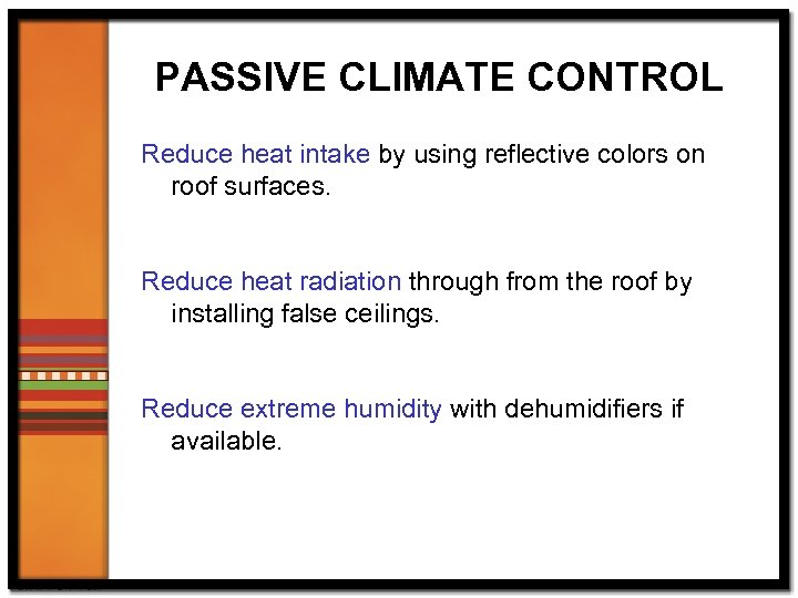 PASSIVE CLIMATE CONTROL Reduce heat intake by using reflective colors on roof surfaces. Reduce