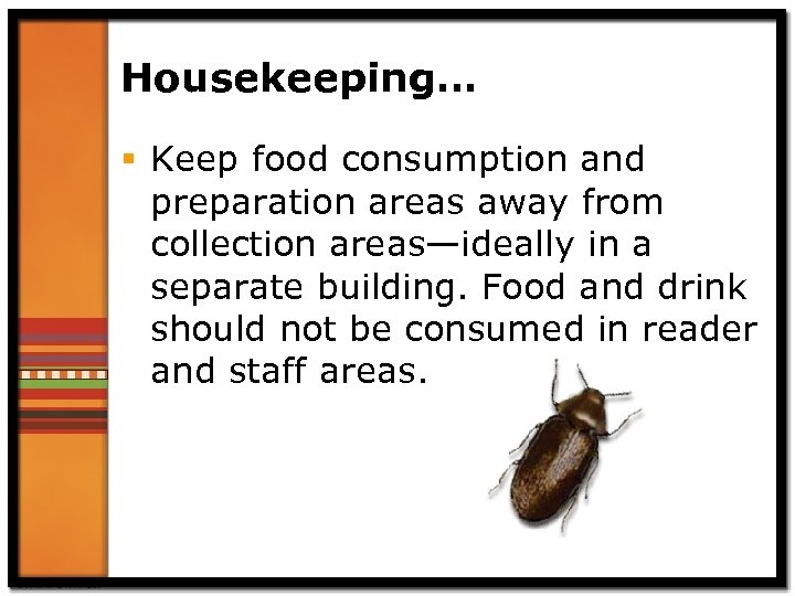 Housekeeping… § Keep food consumption and preparation areas away from collection areas—ideally in a
