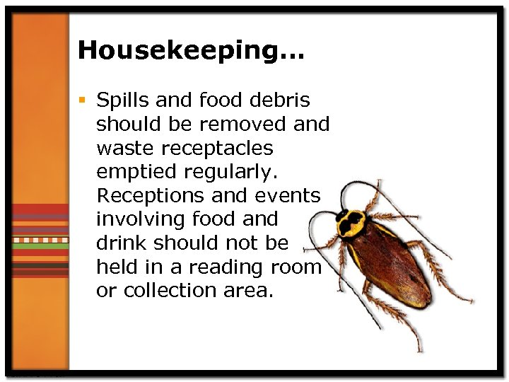 Housekeeping… § Spills and food debris should be removed and waste receptacles emptied regularly.
