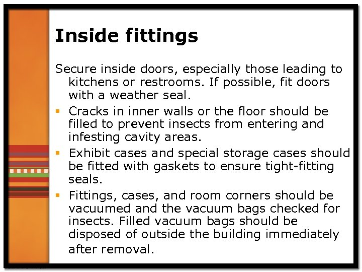 Inside fittings Secure inside doors, especially those leading to kitchens or restrooms. If possible,