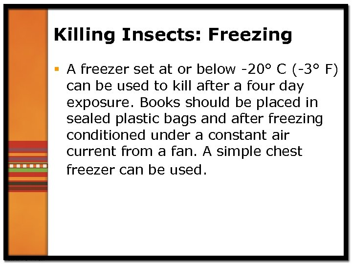 Killing Insects: Freezing § A freezer set at or below -20° C (-3° F)