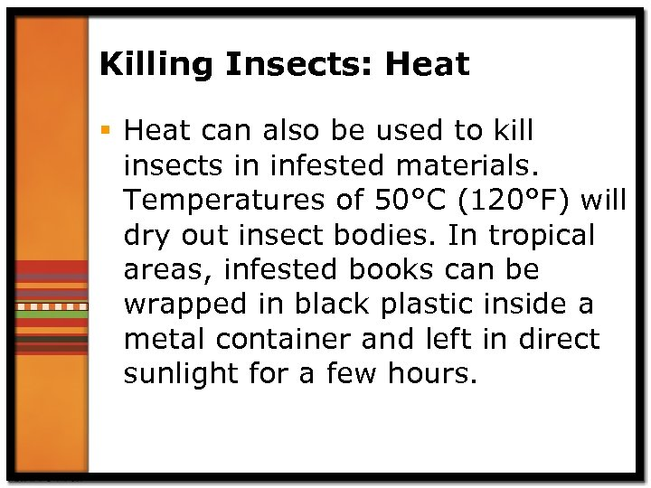 Killing Insects: Heat § Heat can also be used to kill insects in infested