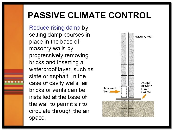 PASSIVE CLIMATE CONTROL Reduce rising damp by setting damp courses in place in the