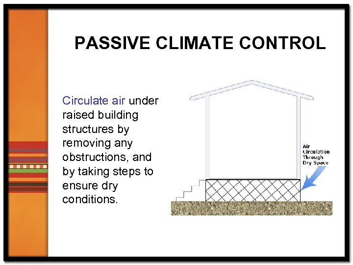 PASSIVE CLIMATE CONTROL Circulate air under raised building structures by removing any obstructions, and