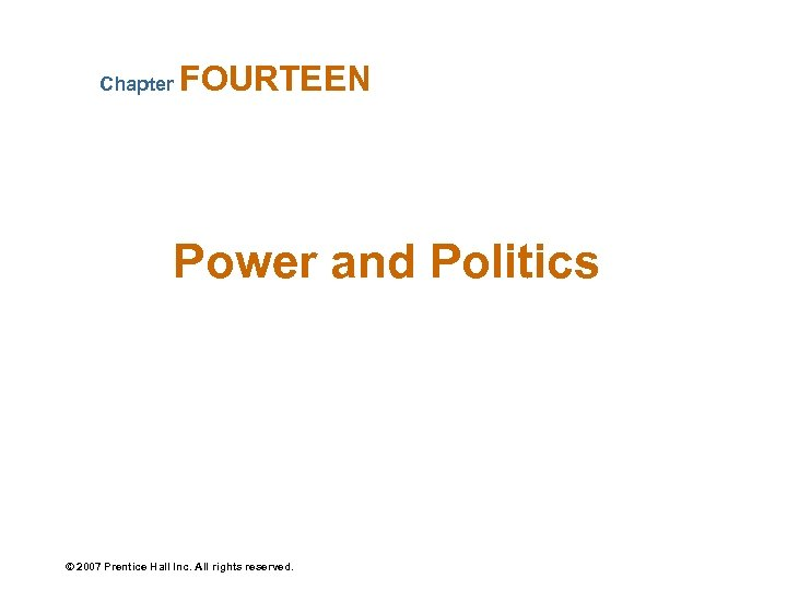 Chapter FOURTEEN Power and Politics © 2007 Prentice Hall Inc. All rights reserved.