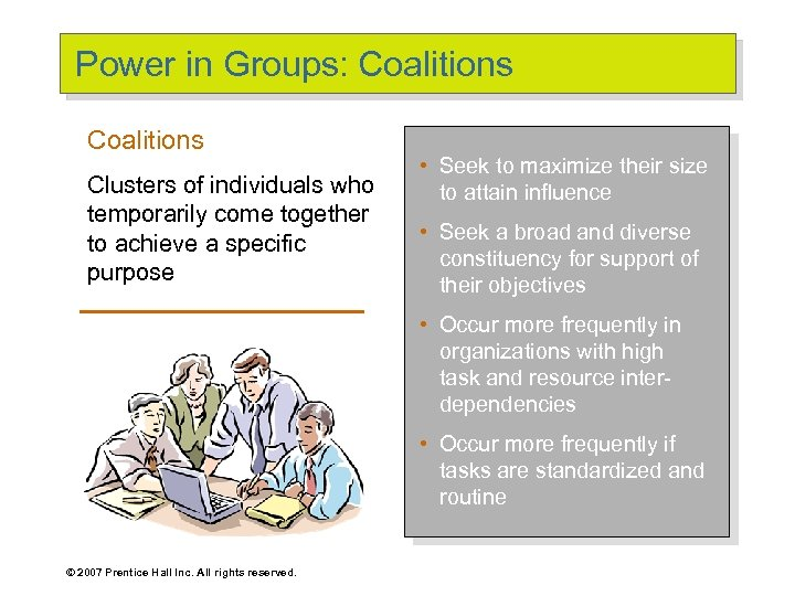 Power in Groups: Coalitions Clusters of individuals who temporarily come together to achieve a