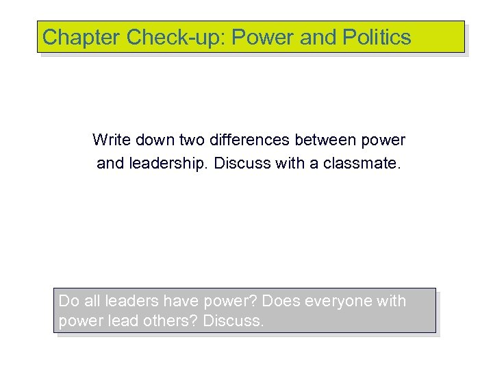 Chapter Check-up: Power and Politics Write down two differences between power and leadership. Discuss