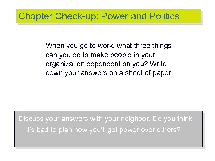 Chapter Check-up: Power and Politics When you go to work, what three things can