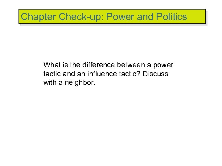 Chapter Check-up: Power and Politics What is the difference between a power tactic and